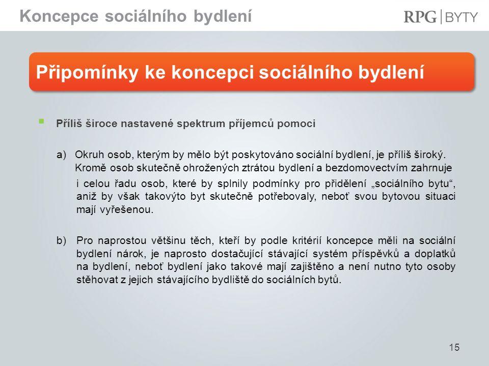Připomínky ke koncepci sociálního bydlení 15  Příliš široce nastavené spektrum příjemců pomoci a)Okruh osob, kterým by mělo být poskytováno sociální bydlení, je příliš široký.