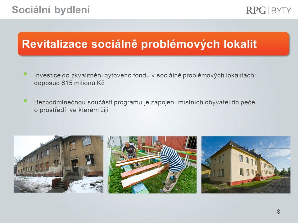 Revitalizace sociálně problémových lokalit 8  Investice do zkvalitnění bytového fondu v sociálně problémových lokalitách: doposud 615 milionů Kč  Bezpodmínečnou součástí programu je zapojení místních obyvatel do péče o prostředí, ve kterém žijí Sociální bydlení