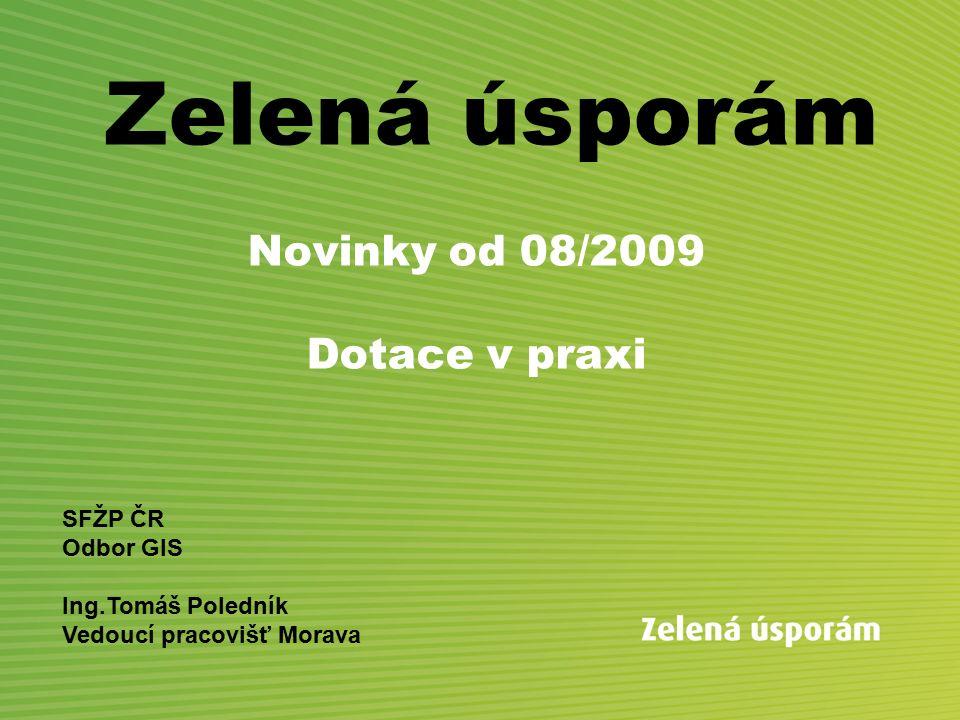 Zelená úsporám Novinky od 08/2009 Dotace v praxi SFŽP ČR Odbor GIS Ing.Tomáš Poledník Vedoucí pracovišť Morava