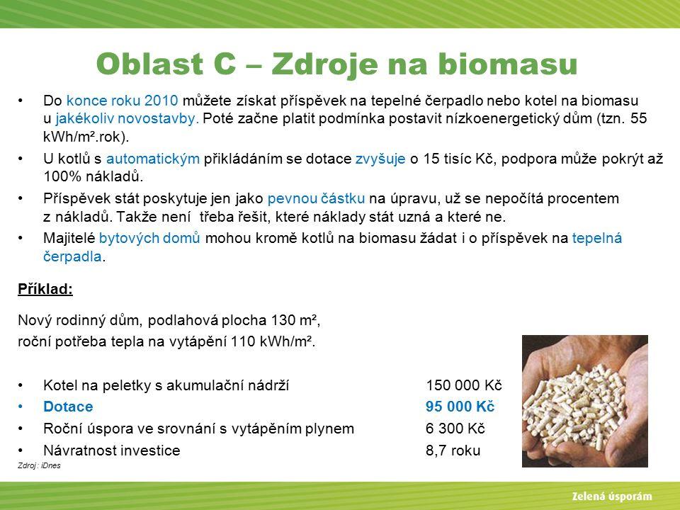 Oblast C – Zdroje na biomasu Do konce roku 2010 můžete získat příspěvek na tepelné čerpadlo nebo kotel na biomasu u jakékoliv novostavby.