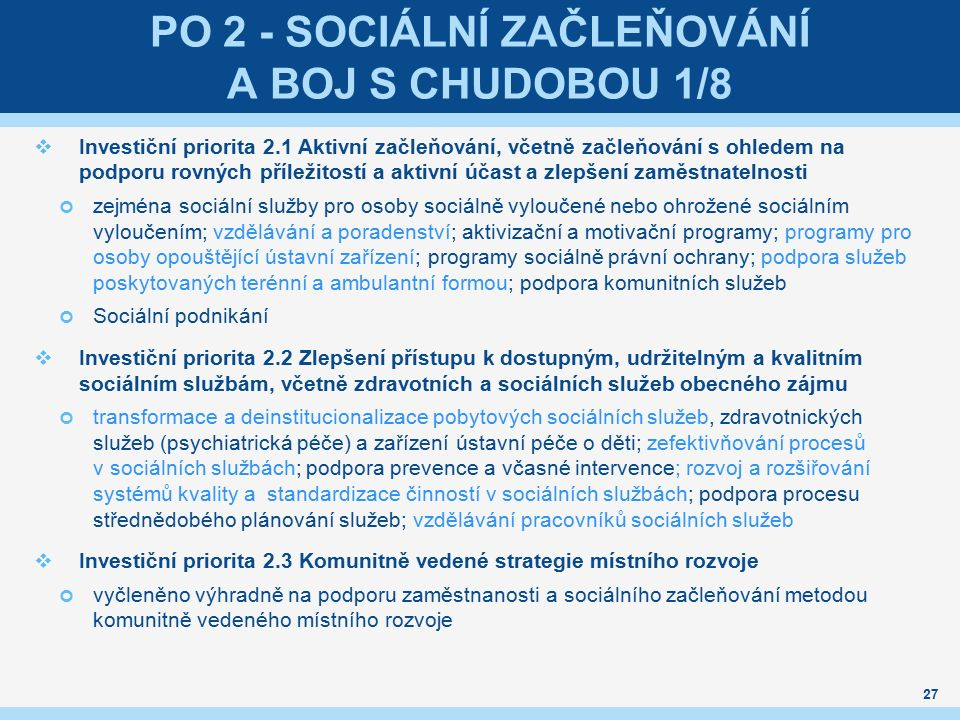 PO 2 - SOCIÁLNÍ ZAČLEŇOVÁNÍ A BOJ S CHUDOBOU 1/8  Investiční priorita 2.1 Aktivní začleňování, včetně začleňování s ohledem na podporu rovných přílež
