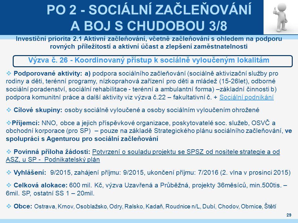 PO 2 - SOCIÁLNÍ ZAČLEŇOVÁNÍ A BOJ S CHUDOBOU 3/8 Investiční priorita 2.1 Aktivní začleňování, včetně začleňování s ohledem na podporu rovných příležit