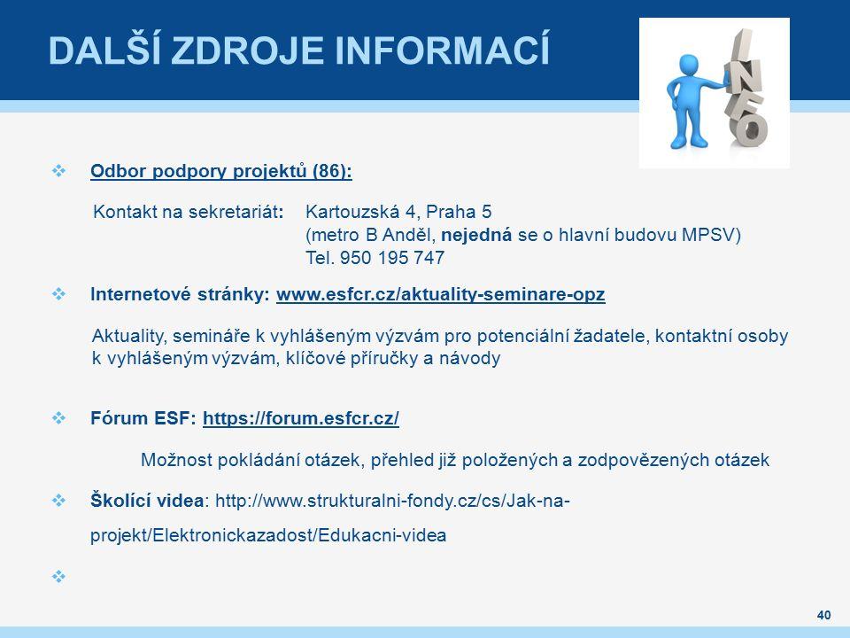 DALŠÍ ZDROJE INFORMACÍ  Odbor podpory projektů (86): Kontakt na sekretariát:Kartouzská 4, Praha 5 (metro B Anděl, nejedná se o hlavní budovu MPSV) Te