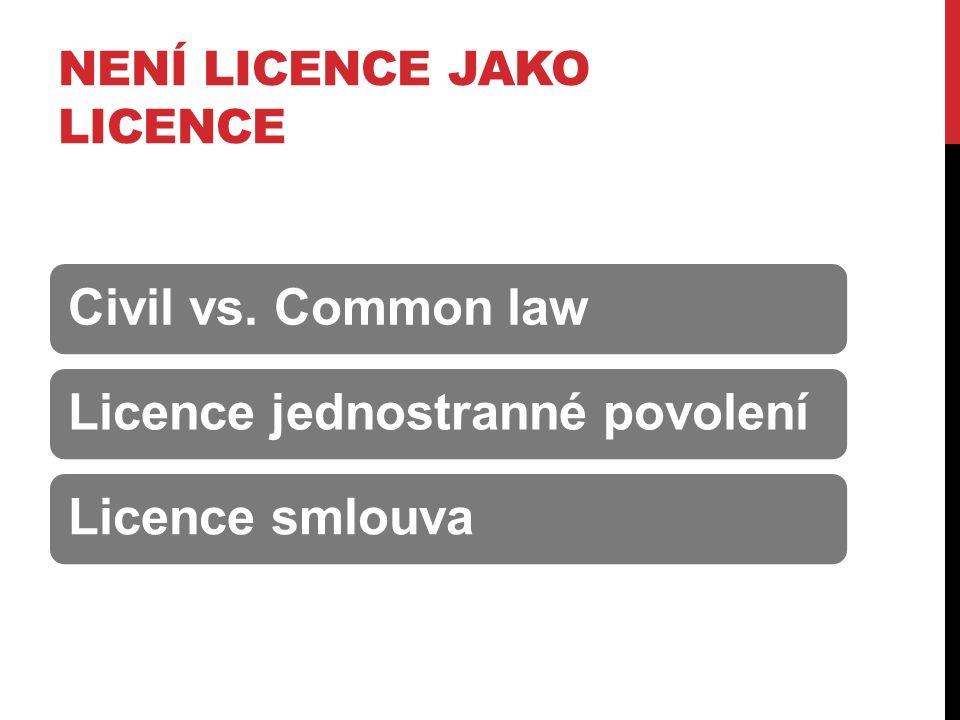 NENÍ LICENCE JAKO LICENCE Civil vs. Common lawLicence jednostranné povoleníLicence smlouva