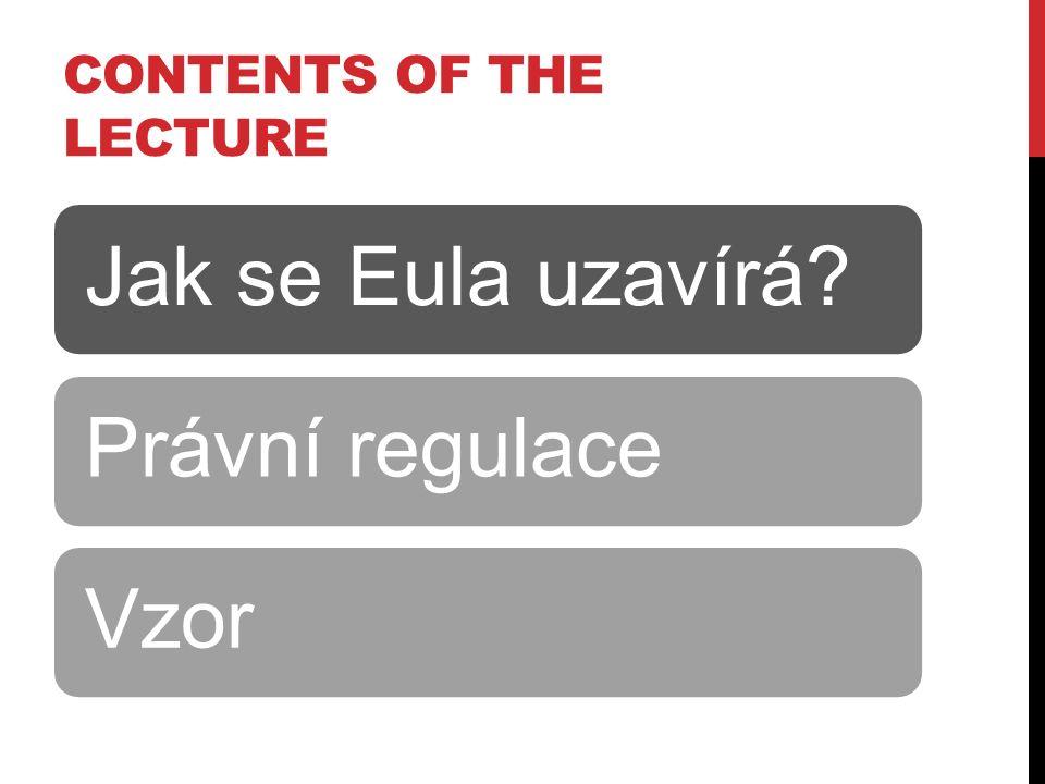 CONTENTS OF THE LECTURE Jak se Eula uzavírá Právní regulaceVzor