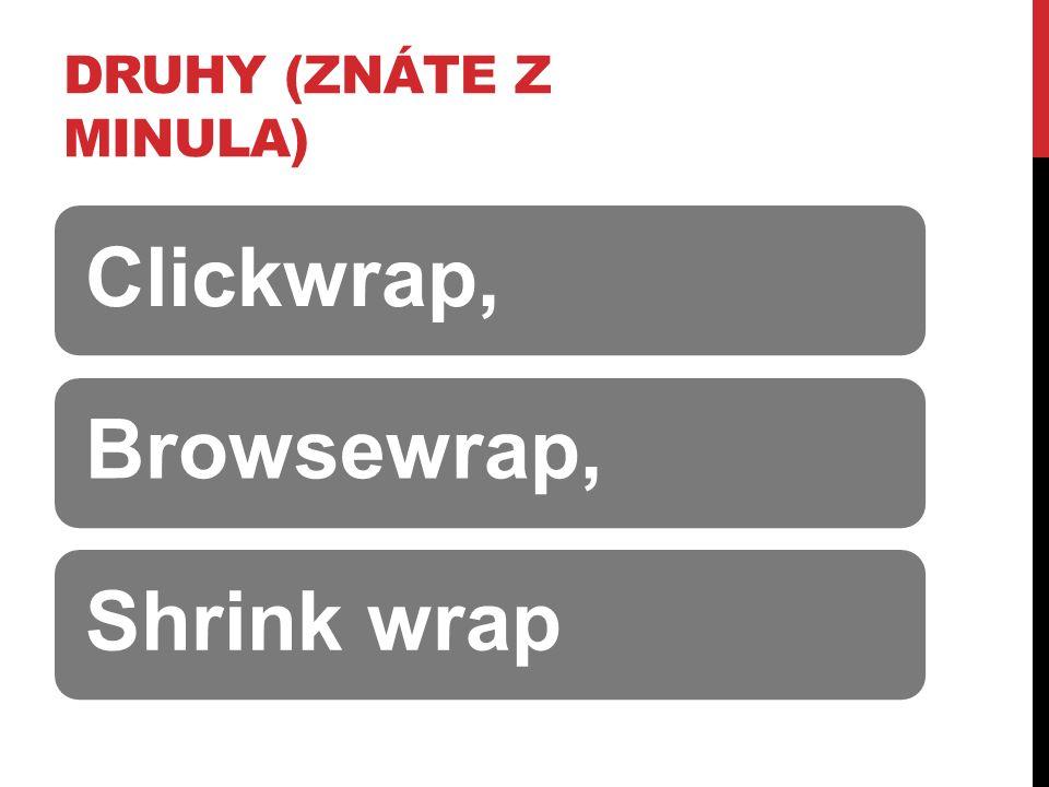 DRUHY (ZNÁTE Z MINULA) Clickwrap,Browsewrap,Shrink wrap