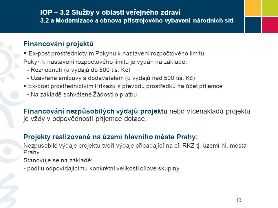 13 IOP – 3.2 Služby v oblasti veřejného zdraví 3.2 a Modernizace a obnova přístrojového vybavení národních sítí Financování projektů  Ex-post prostře