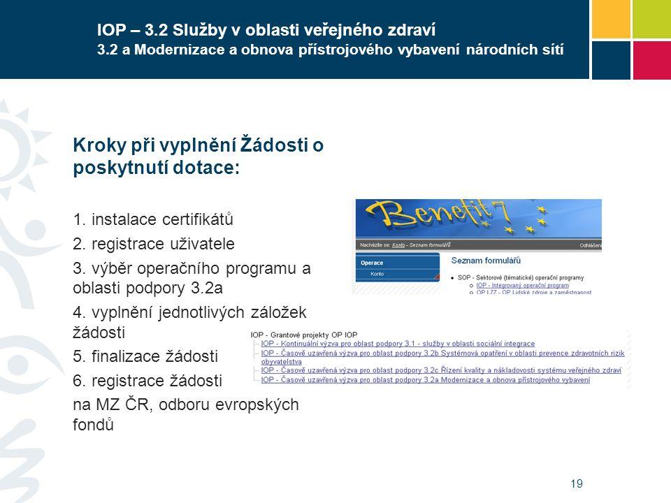 19 IOP – 3.2 Služby v oblasti veřejného zdraví 3.2 a Modernizace a obnova přístrojového vybavení národních sítí Kroky při vyplnění Žádosti o poskytnutí dotace: 1.