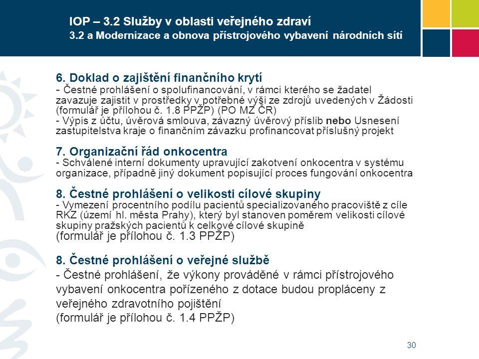 IOP – 3.2 Služby v oblasti veřejného zdraví 3.2 a Modernizace a obnova přístrojového vybavení národních sítí 30 6. Doklad o zajištění finančního krytí