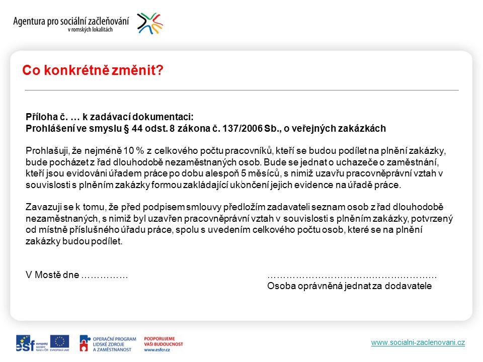 www.socialni-zaclenovani.cz Když právníci namítnou, že … … tento postup zákon o veřejných zakázkách neumožňuje Postup umožňuje § 44 odst.