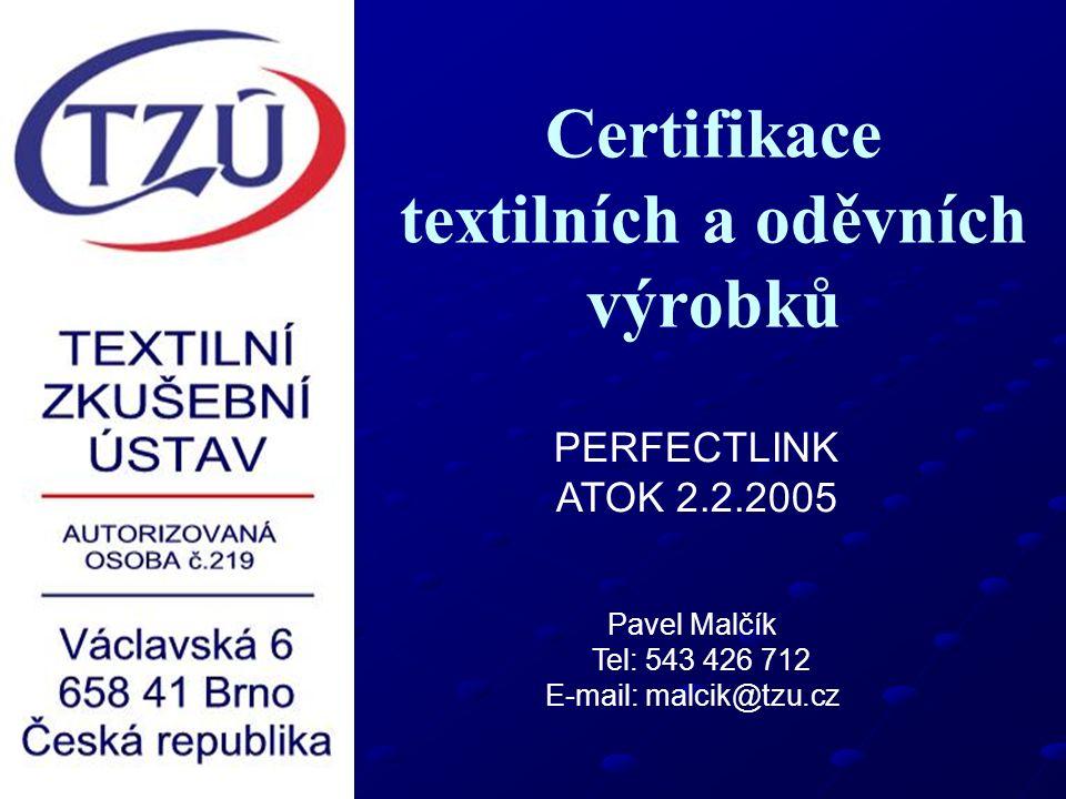Certifikace textilních a oděvních výrobků Pavel Malčík Tel: 543 426 712 E-mail: malcik@tzu.cz PERFECTLINK ATOK 2.2.2005