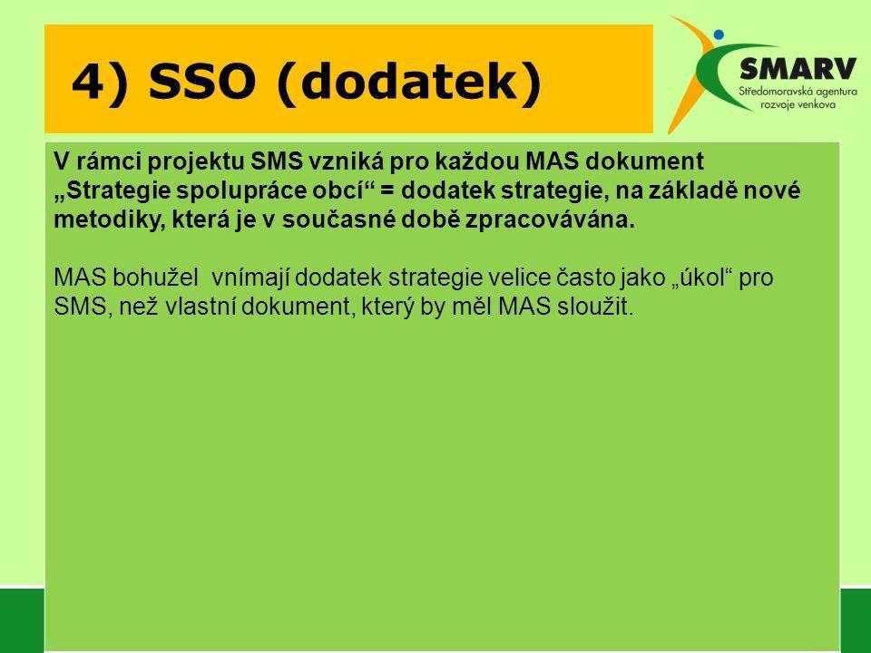 """4) SSO (dodatek) V rámci projektu SMS vzniká pro každou MAS dokument """"Strategie spolupráce obcí = dodatek strategie, na základě nové metodiky, která je v současné době zpracovávána."""
