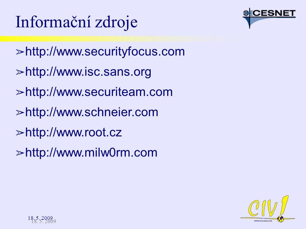 18. 5. 2009 Informační zdroje ➢ http://www.securityfocus.com ➢ http://www.isc.sans.org ➢ http://www.securiteam.com ➢ http://www.schneier.com ➢ http://