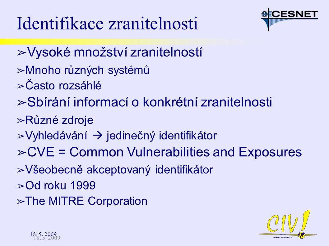 18. 5. 2009 Identifikace zranitelnosti ➢ Vysoké množství zranitelností ➢ Mnoho různých systémů ➢ Často rozsáhlé ➢ Sbírání informací o konkrétní zranit