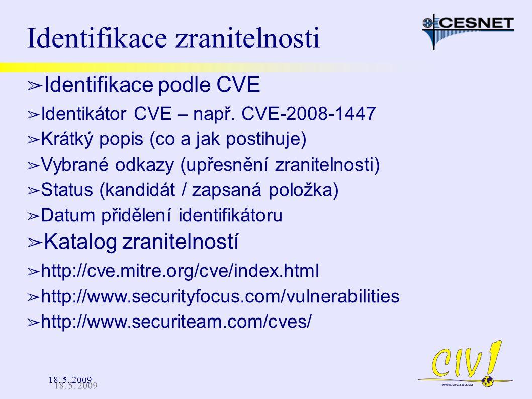 18. 5. 2009 Identifikace zranitelnosti ➢ Identifikace podle CVE ➢ Identikátor CVE – např. CVE-2008-1447 ➢ Krátký popis (co a jak postihuje) ➢ Vybrané
