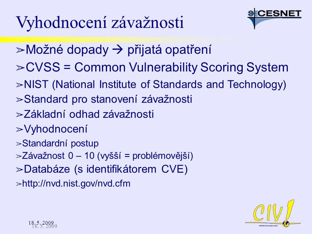 18. 5. 2009 Vyhodnocení závažnosti ➢ Možné dopady  přijatá opatření ➢ CVSS = Common Vulnerability Scoring System ➢ NIST (National Institute of Standa