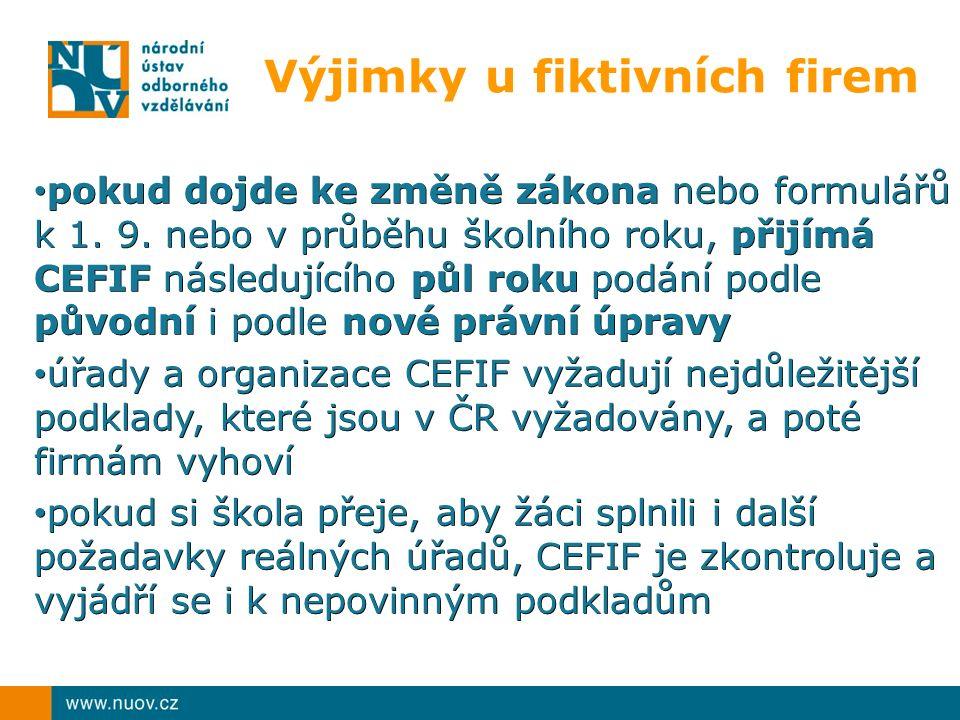 Výjimky u fiktivních firem pokud dojde ke změně zákona nebo formulářů k 1. 9. nebo v průběhu školního roku, přijímá CEFIF následujícího půl roku podán