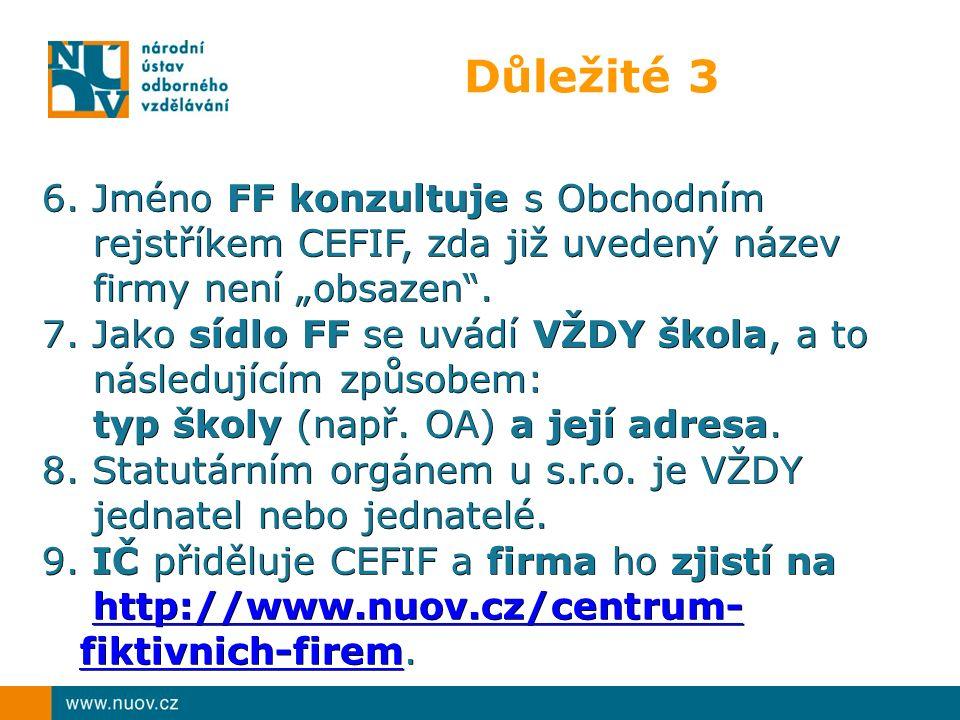"""Důležité 3 6. Jméno FF konzultuje s Obchodním rejstříkem CEFIF, zda již uvedený název firmy není """"obsazen"""". 7. Jako sídlo FF se uvádí VŽDY škola, a to"""