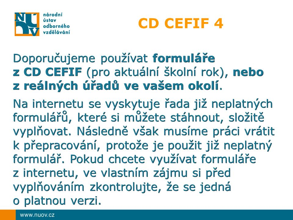CD CEFIF 4 Doporučujeme používat formuláře z CD CEFIF (pro aktuální školní rok), nebo z reálných úřadů ve vašem okolí. Na internetu se vyskytuje řada