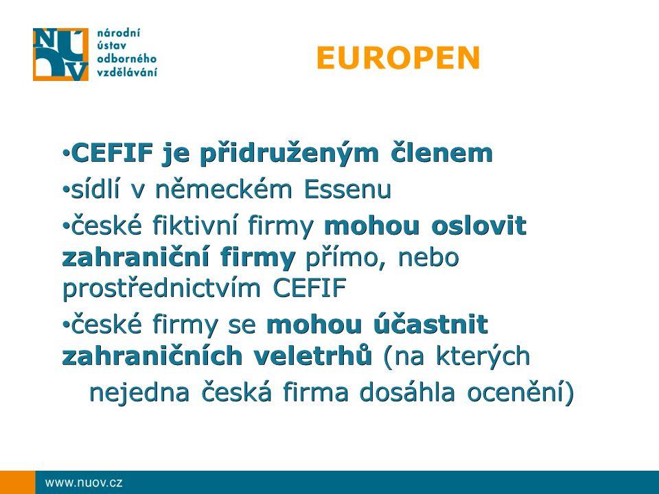 EUROPEN CEFIF je přidruženým členem CEFIF je přidruženým členem sídlí v německém Essenu sídlí v německém Essenu české fiktivní firmy mohou oslovit zahraniční firmy přímo, nebo prostřednictvím CEFIF české fiktivní firmy mohou oslovit zahraniční firmy přímo, nebo prostřednictvím CEFIF české firmy se mohou účastnit zahraničních veletrhů (na kterých české firmy se mohou účastnit zahraničních veletrhů (na kterých nejedna česká firma dosáhla ocenění) nejedna česká firma dosáhla ocenění)