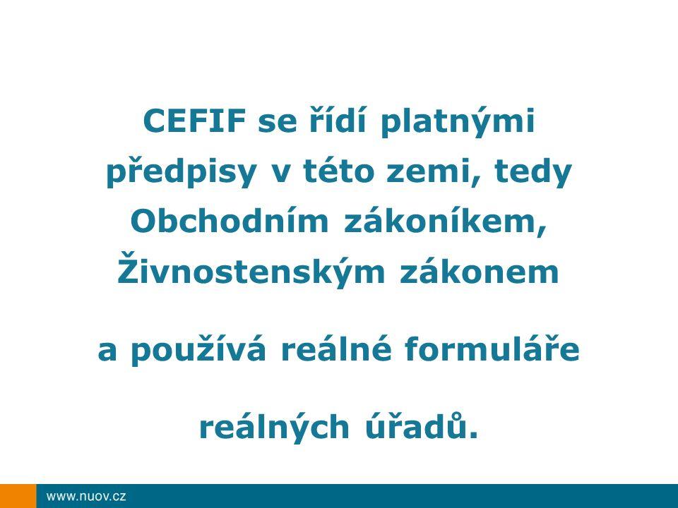 CEFIF se řídí platnými předpisy v této zemi, tedy Obchodním zákoníkem, Živnostenským zákonem a používá reálné formuláře reálných úřadů.