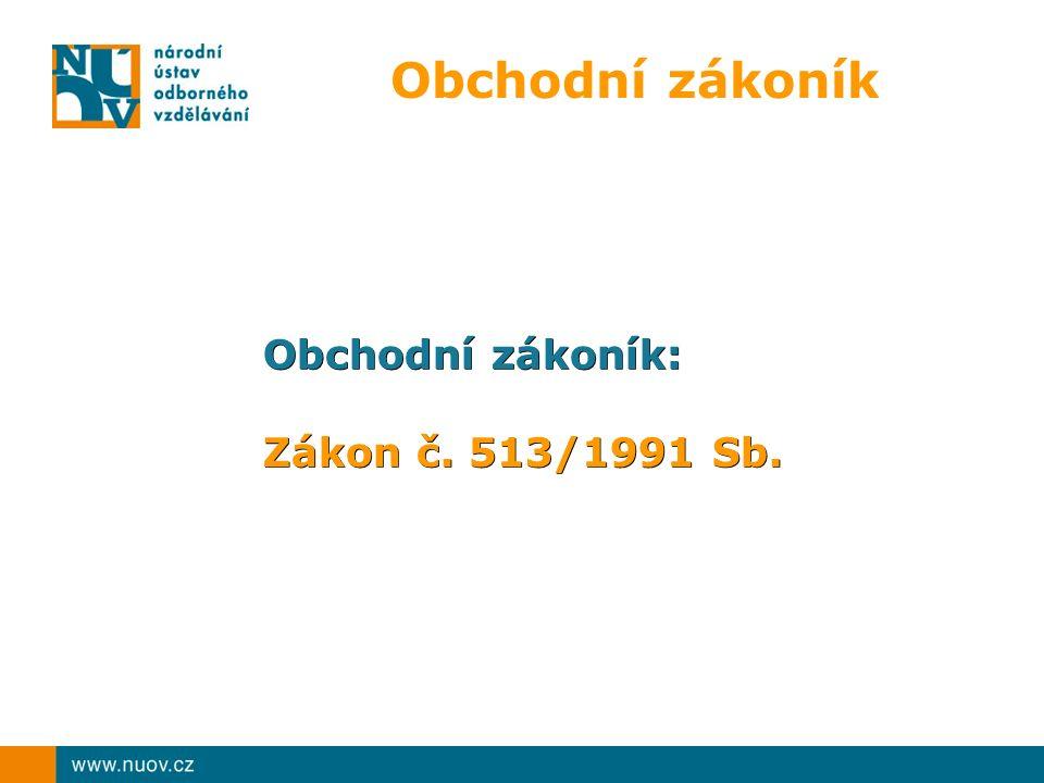 Obchodní zákoník Obchodní zákoník: Zákon č. 513/1991 Sb.