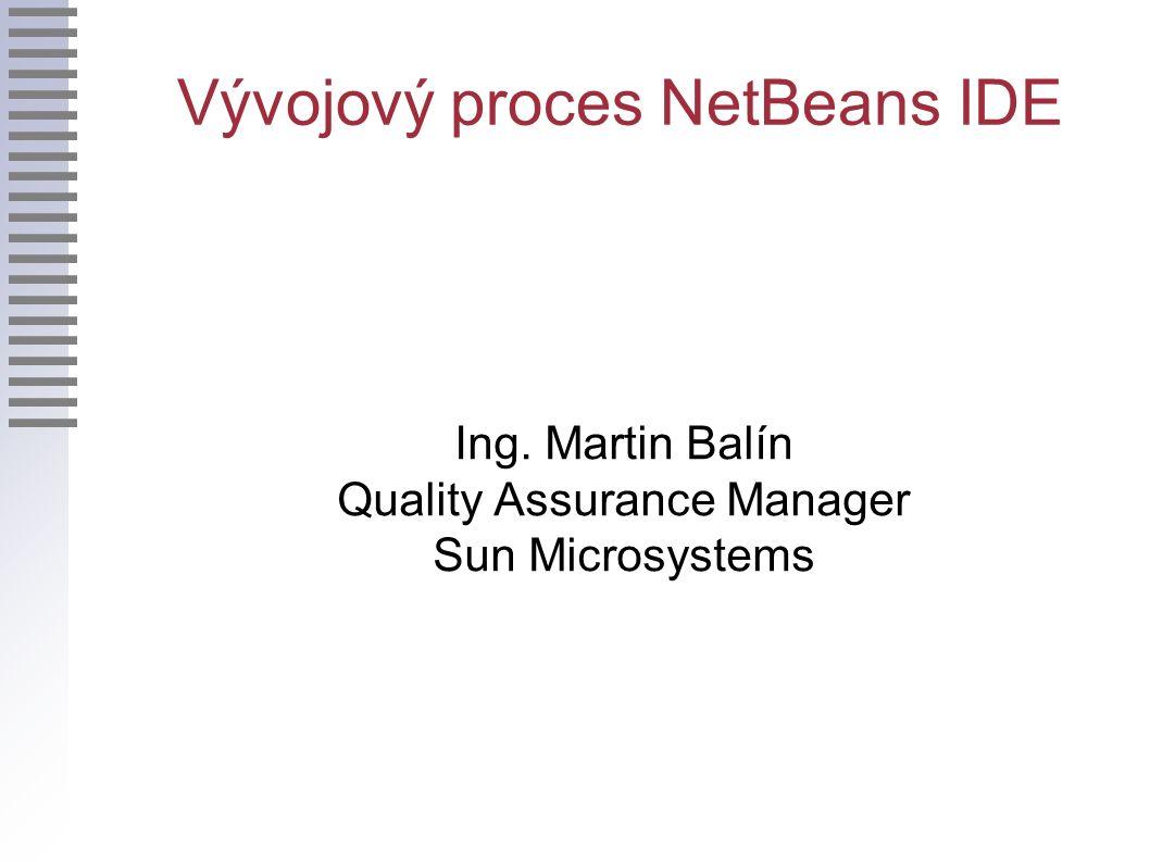 Vývojový proces NetBeans IDE Ing. Martin Balín Quality Assurance Manager Sun Microsystems