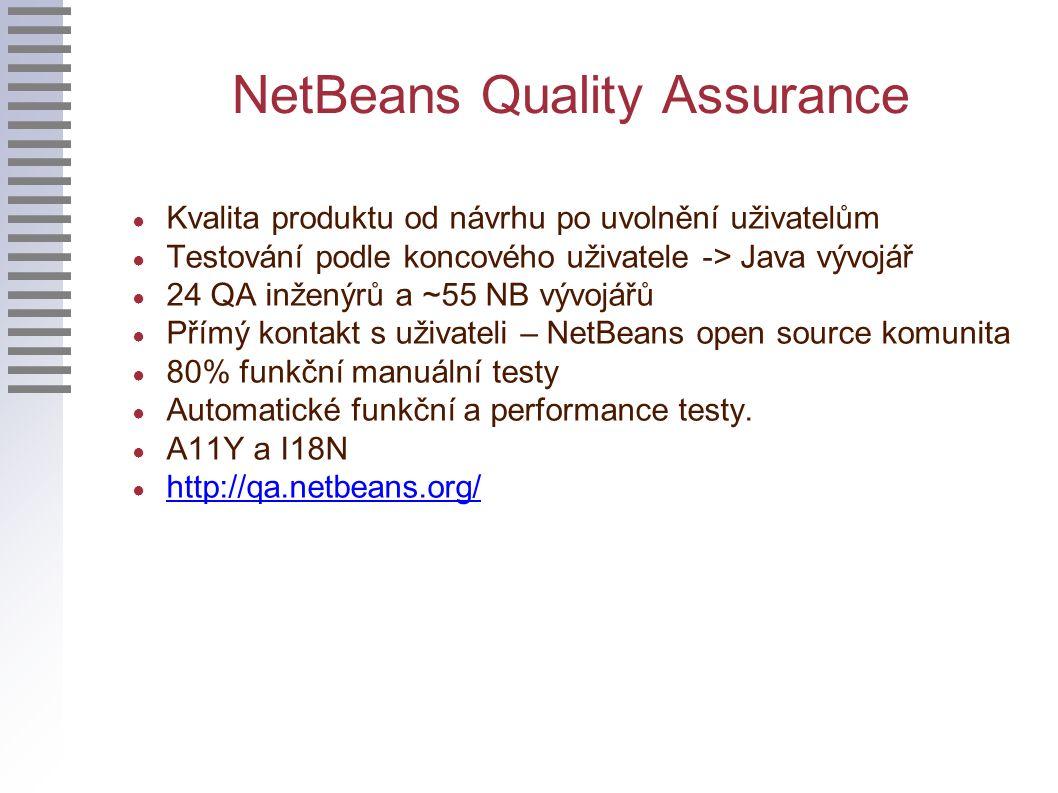 NetBeans Quality Assurance ● Kvalita produktu od návrhu po uvolnění uživatelům ● Testování podle koncového uživatele -> Java vývojář ● 24 QA inženýrů a ~55 NB vývojářů ● Přímý kontakt s uživateli – NetBeans open source komunita ● 80% funkční manuální testy ● Automatické funkční a performance testy.
