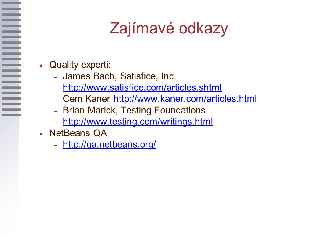 Zajímavé odkazy ● Quality experti: – James Bach, Satisfice, Inc.