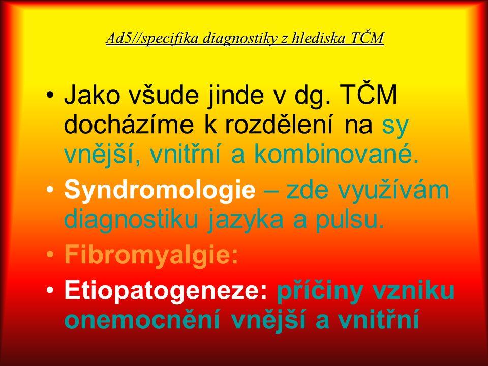 Ad5//specifika diagnostiky z hlediska TČM Jako všude jinde v dg. TČM docházíme k rozdělení na sy vnější, vnitřní a kombinované. Syndromologie – zde vy