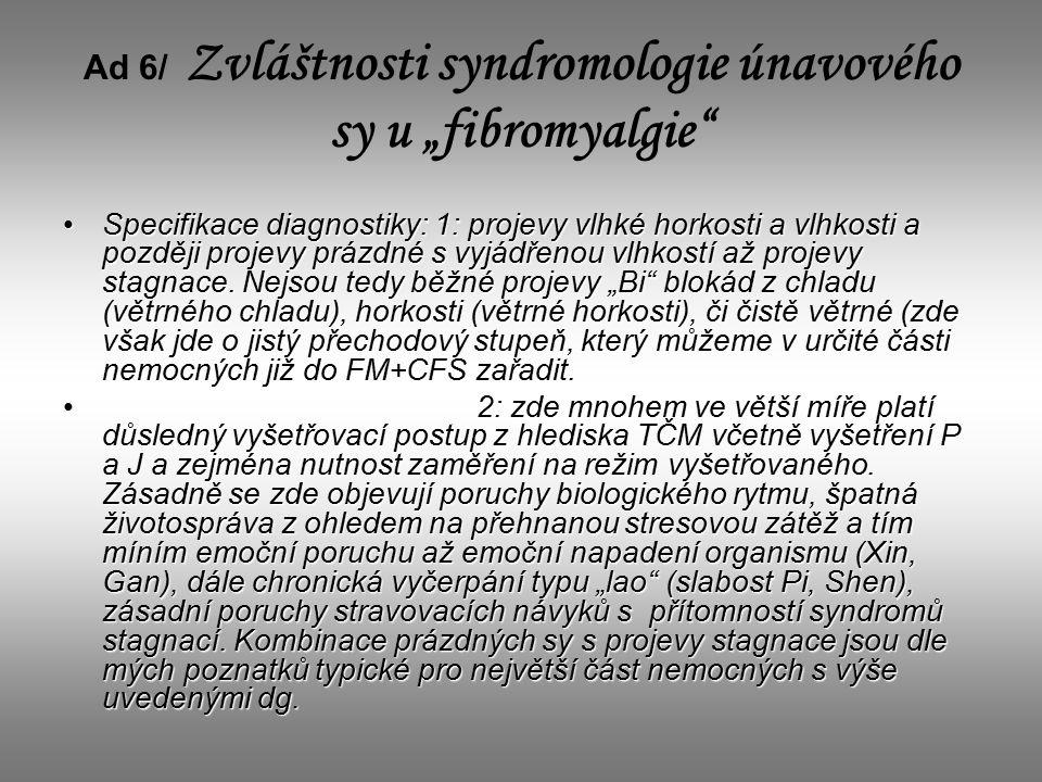 """Ad 6/ Zvláštnosti syndromologie únavového sy u """"fibromyalgie Specifikace diagnostiky: 1: projevy vlhké horkosti a vlhkosti a později projevy prázdné s vyjádřenou vlhkostí až projevy stagnace."""