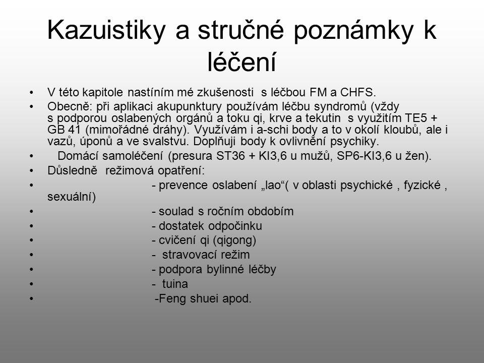 Kazuistiky a stručné poznámky k léčení V této kapitole nastíním mé zkušenosti s léčbou FM a CHFS. Obecně: při aplikaci akupunktury používám léčbu synd