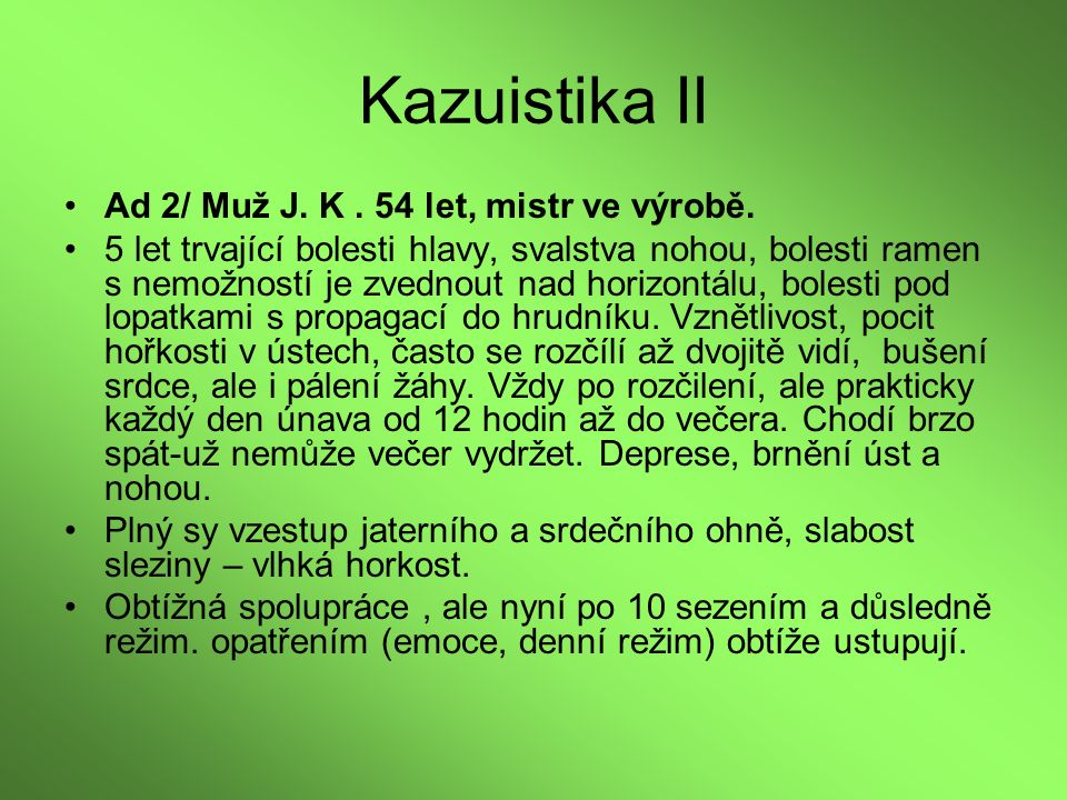 Kazuistika II Ad 2/ Muž J. K. 54 let, mistr ve výrobě. 5 let trvající bolesti hlavy, svalstva nohou, bolesti ramen s nemožností je zvednout nad horizo