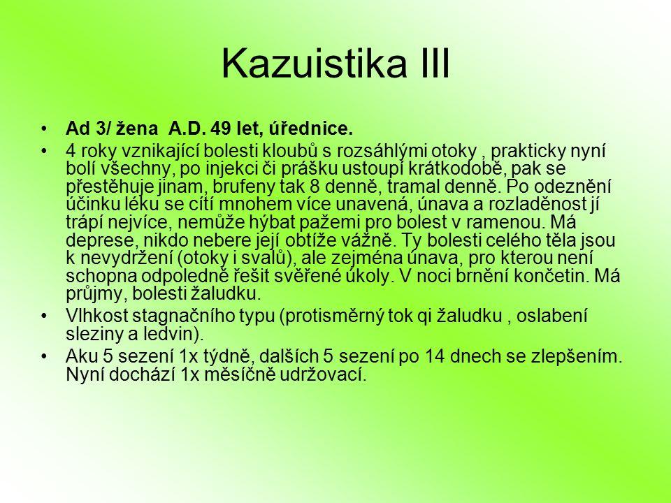 Kazuistika III Ad 3/ žena A.D. 49 let, úřednice. 4 roky vznikající bolesti kloubů s rozsáhlými otoky, prakticky nyní bolí všechny, po injekci či prášk