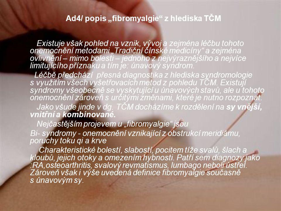 """Ad4/ popis """"fibromyalgie z hlediska TČM Existuje však pohled na vznik, vývoj a zejména léčbu tohoto onemocnění metodami """"Tradiční čínské medicíny a zejména ovlivnění – mimo bolesti – jednoho z nejvýraznějšího a nejvíce limitujícího příznaku a tím je: únavový syndrom."""