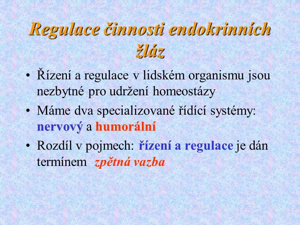 Regulace činnosti endokrinních žláz Řízení a regulace v lidském organismu jsou nezbytné pro udržení homeostázy nervový humorálníMáme dva specializovan