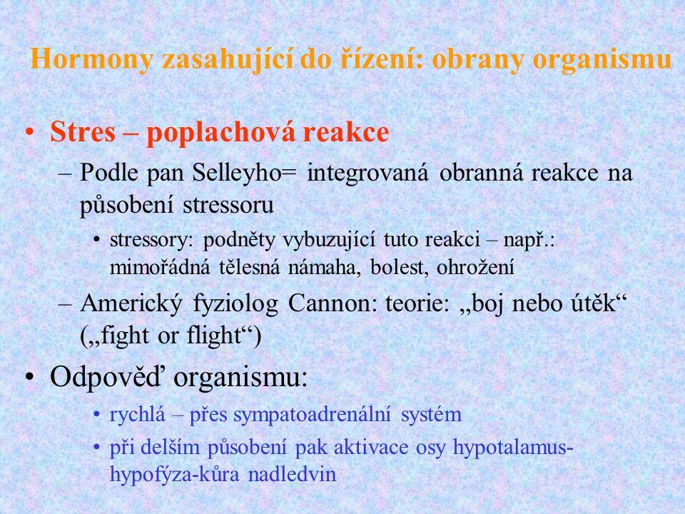 """Hormony zasahující do řízení: obrany organismu Stres – poplachová reakce –Podle pan Selleyho= integrovaná obranná reakce na působení stressoru stressory: podněty vybuzující tuto reakci – např.: mimořádná tělesná námaha, bolest, ohrožení –Americký fyziolog Cannon: teorie: """"boj nebo útěk (""""fight or flight ) Odpověď organismu: rychlá – přes sympatoadrenální systém při delším působení pak aktivace osy hypotalamus- hypofýza-kůra nadledvin"""