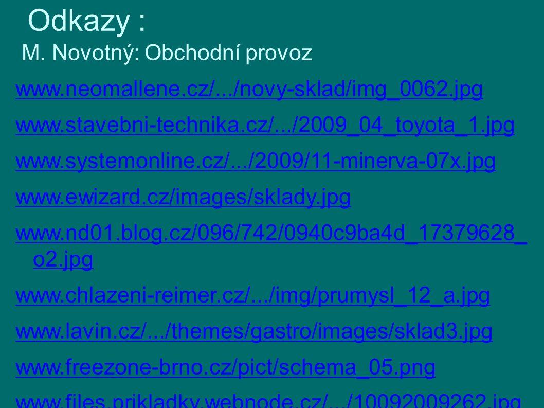 Odkazy : M. Novotný: Obchodní provoz www.neomallene.cz/.../novy-sklad/img_0062.jpg www.stavebni-technika.cz/.../2009_04_toyota_1.jpg www.systemonline.