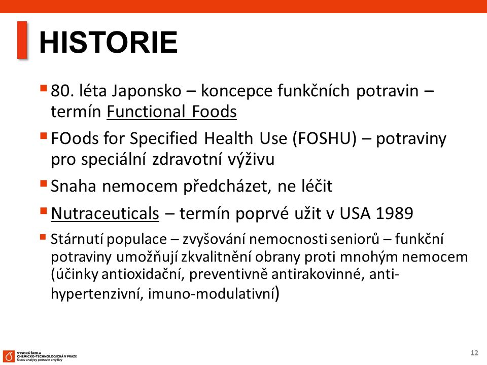 12 HISTORIE  80. léta Japonsko – koncepce funkčních potravin – termín Functional Foods  FOods for Specified Health Use (FOSHU) – potraviny pro speci