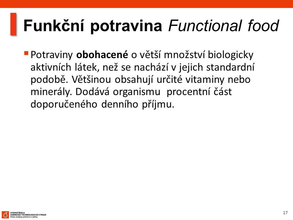 17 Funkční potravina Functional food  Potraviny obohacené o větší množství biologicky aktivních látek, než se nachází v jejich standardní podobě. Vět