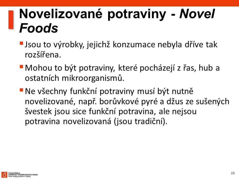26 Novelizované potraviny - Novel Foods  Jsou to výrobky, jejichž konzumace nebyla dříve tak rozšířena.  Mohou to být potraviny, které pocházejí z ř