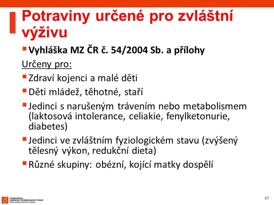 47 Potraviny určené pro zvláštní výživu  Vyhláška MZ ČR č. 54/2004 Sb. a přílohy Určeny pro:  Zdraví kojenci a malé děti  Děti mládež, těhotné, sta