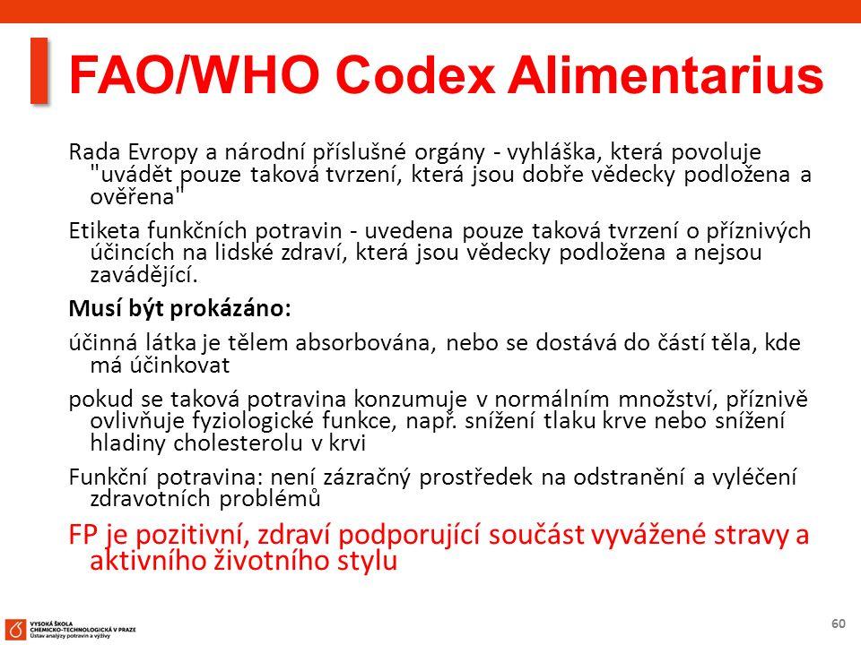 60 FAO/WHO Codex Alimentarius Rada Evropy a národní příslušné orgány - vyhláška, která povoluje uvádět pouze taková tvrzení, která jsou dobře vědecky podložena a ověřena Etiketa funkčních potravin - uvedena pouze taková tvrzení o příznivých účincích na lidské zdraví, která jsou vědecky podložena a nejsou zavádějící.