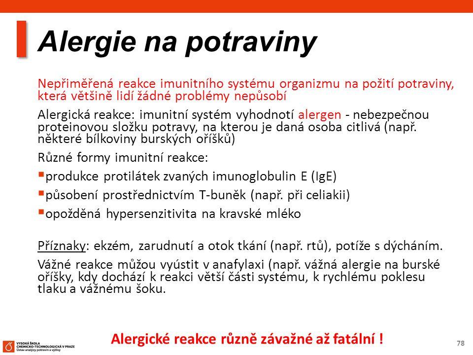 78 Alergie na potraviny Nepřiměřená reakce imunitního systému organizmu na požití potraviny, která většině lidí žádné problémy nepůsobí Alergická reakce: imunitní systém vyhodnotí alergen - nebezpečnou proteinovou složku potravy, na kterou je daná osoba citlivá (např.