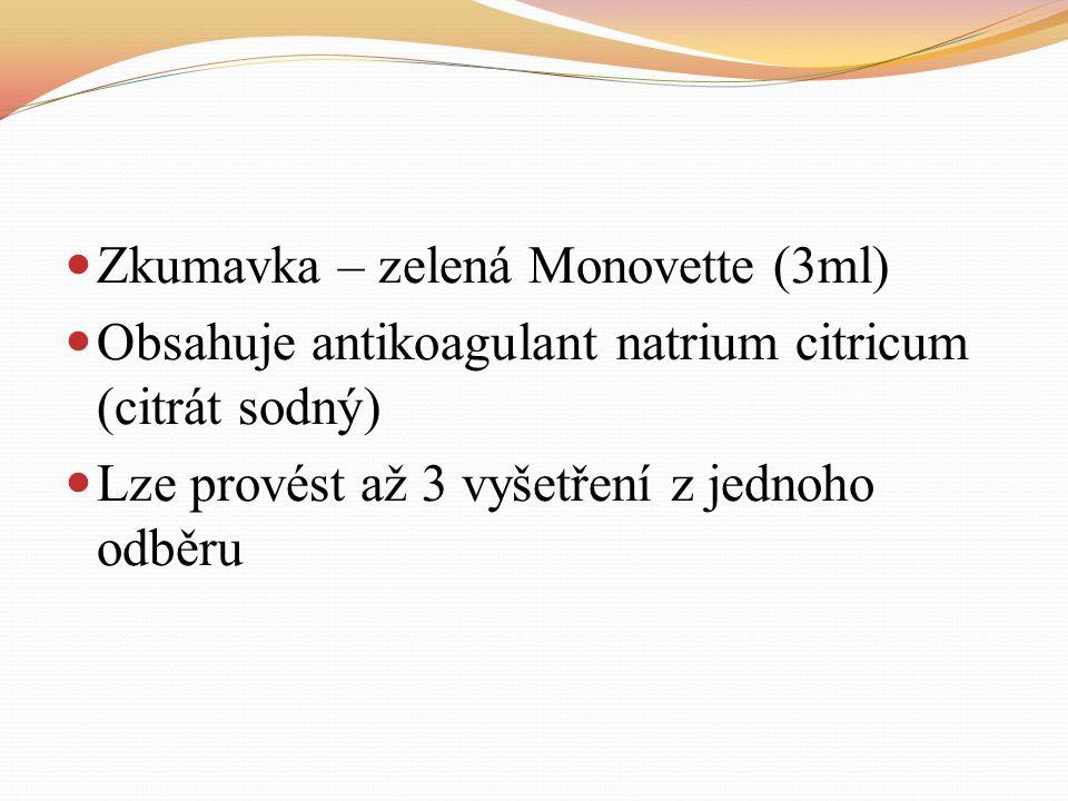 Zkumavka – zelená Monovette (3ml) Obsahuje antikoagulant natrium citricum (citrát sodný) Lze provést až 3 vyšetření z jednoho odběru