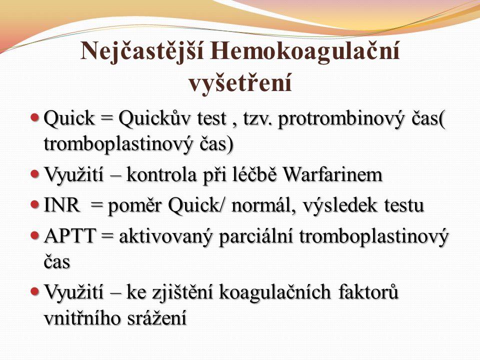Nejčastější Hemokoagulační vyšetření Quick = Quickův test, tzv. protrombinový čas( tromboplastinový čas) Quick = Quickův test, tzv. protrombinový čas(