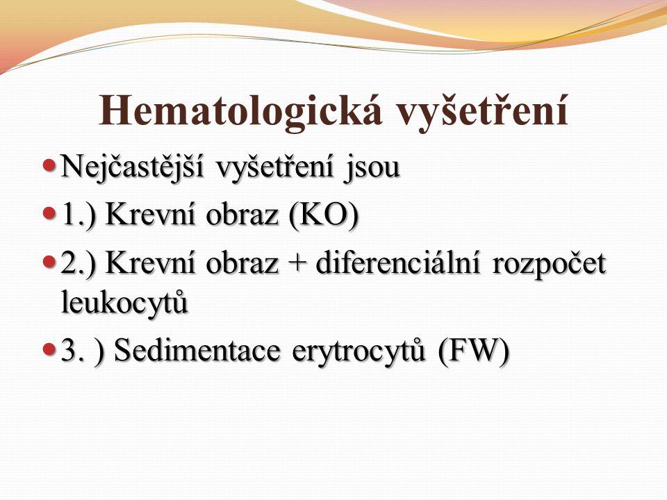 Hematologická vyšetření Nejčastější vyšetření jsou Nejčastější vyšetření jsou 1.) Krevní obraz (KO) 1.) Krevní obraz (KO) 2.) Krevní obraz + diferenciální rozpočet leukocytů 2.) Krevní obraz + diferenciální rozpočet leukocytů 3.