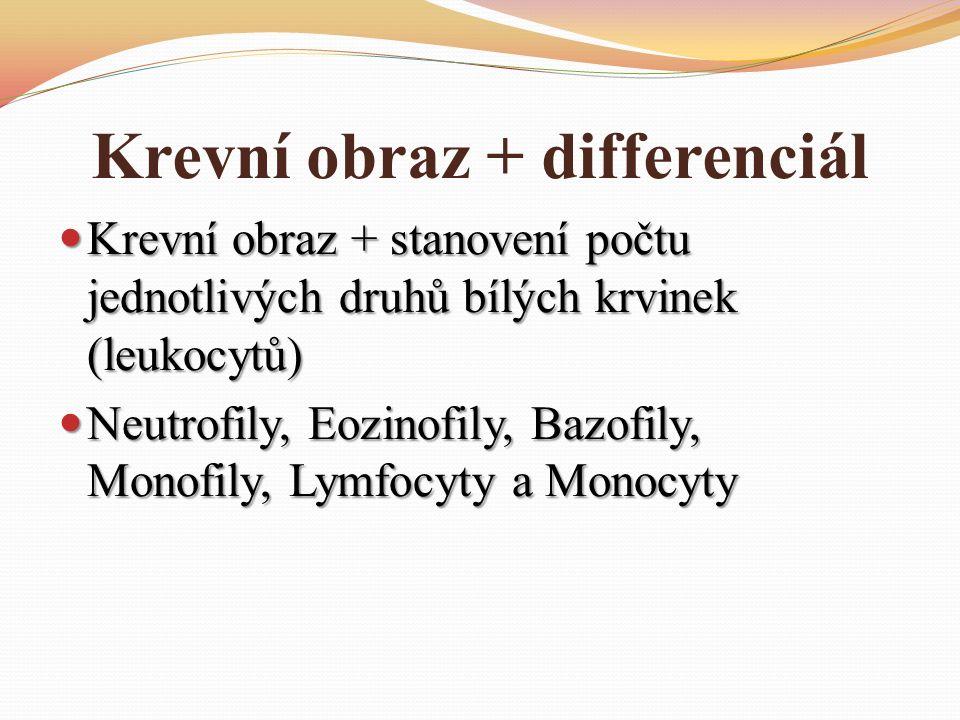 Krevní obraz + differenciál Krevní obraz + stanovení počtu jednotlivých druhů bílých krvinek (leukocytů) Krevní obraz + stanovení počtu jednotlivých druhů bílých krvinek (leukocytů) Neutrofily, Eozinofily, Bazofily, Monofily, Lymfocyty a Monocyty Neutrofily, Eozinofily, Bazofily, Monofily, Lymfocyty a Monocyty