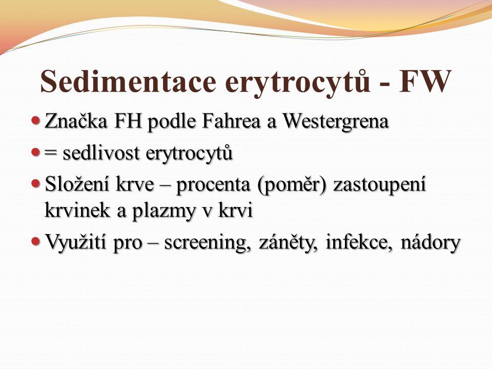 Sedimentace erytrocytů - FW Značka FH podle Fahrea a Westergrena Značka FH podle Fahrea a Westergrena = sedlivost erytrocytů = sedlivost erytrocytů Sl