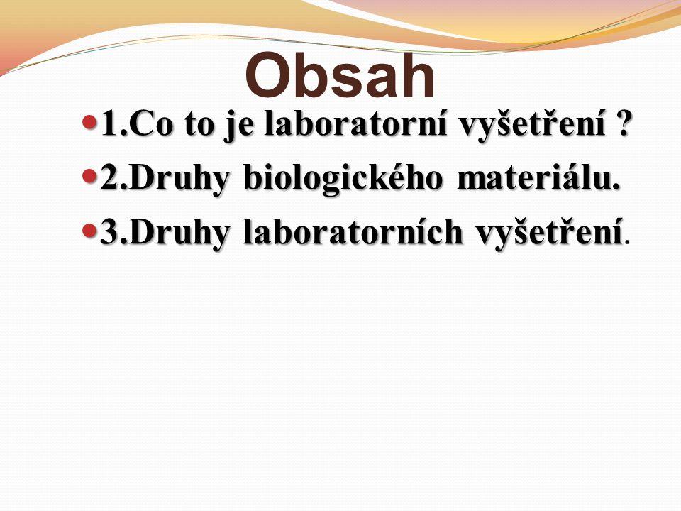 Obsah 1.Co to je laboratorní vyšetření . 1.Co to je laboratorní vyšetření .